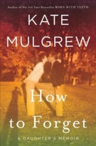 Cover art: How to Forget: A Daughter's Memoir, by Kate Mulgrew